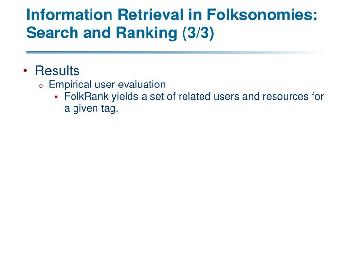 Information Retrieval in Folksonomies: Search and Ranking (3/3)
