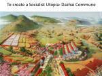 to create a socialist utopia dazhai commune