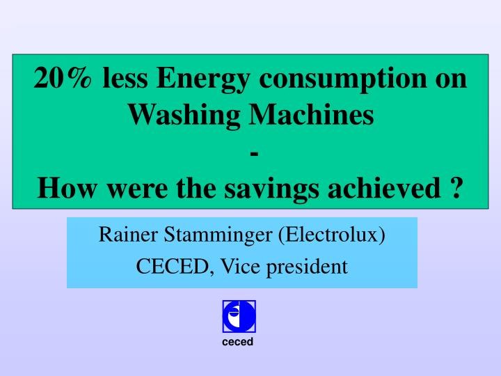 20 less energy consumption on washing machines how were the savings achieved n.