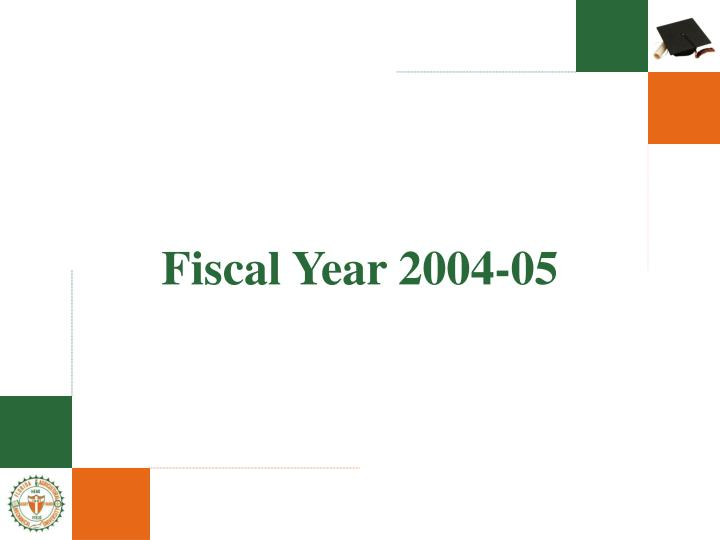 Fiscal year 2004 05