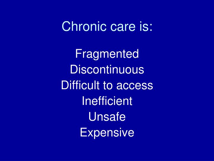 Chronic care is: