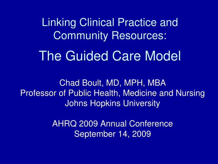 Linking clinical practice and community resources the guided care model