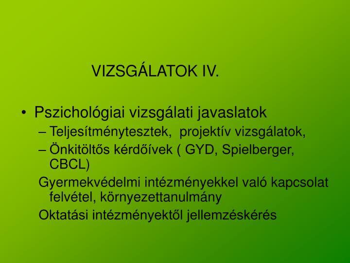 VIZSGÁLATOK IV.