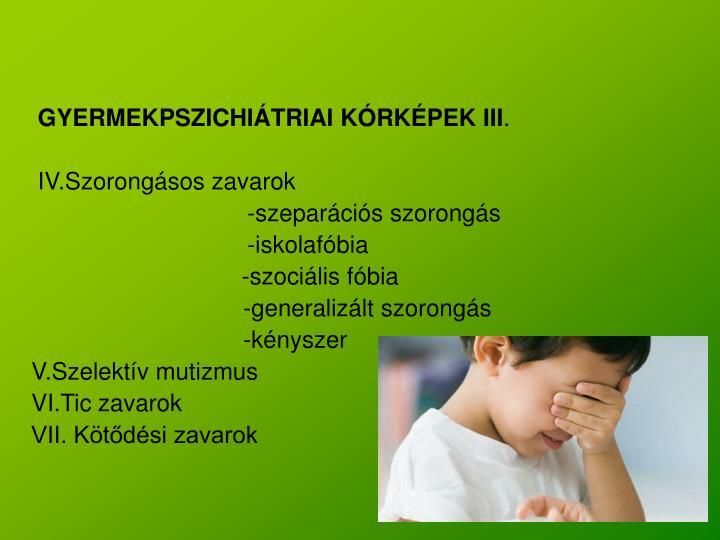 GYERMEKPSZICHIÁTRIAI KÓRKÉPEK III