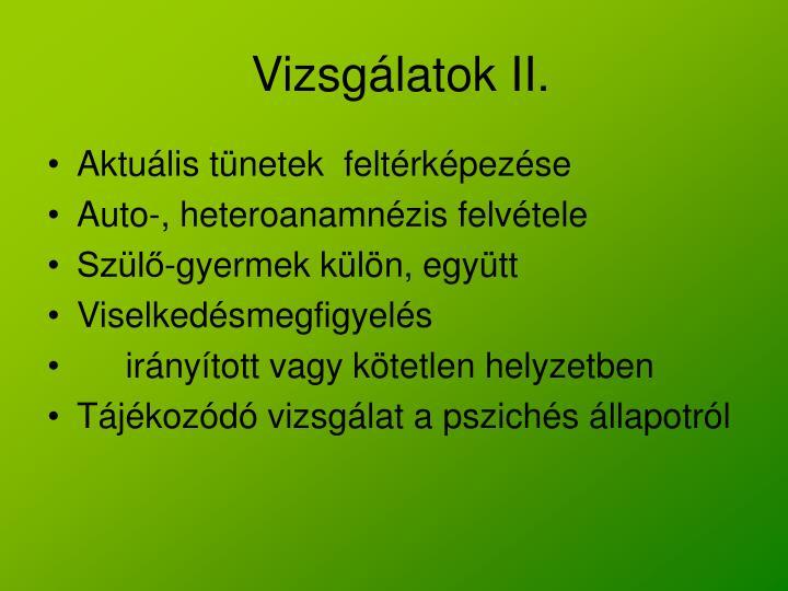 Vizsgálatok II.