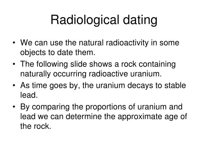 Radiological dating