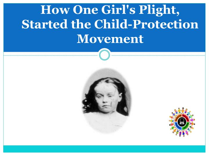 How one girl s plight started the child protection movement