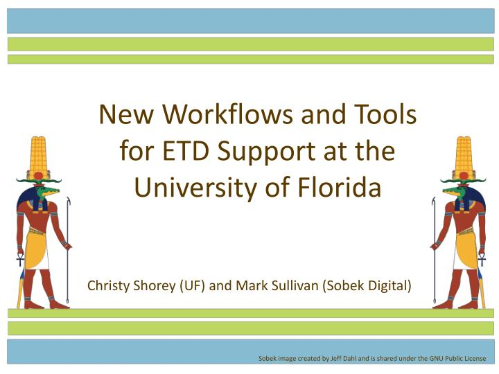 new workflows and tools for etd support at the university of florida n.