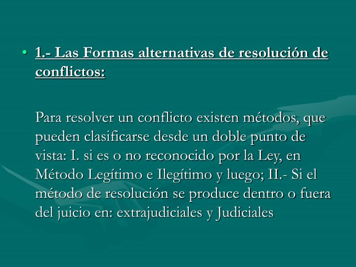 1.- Las Formas alternativas de resolución de conflictos: