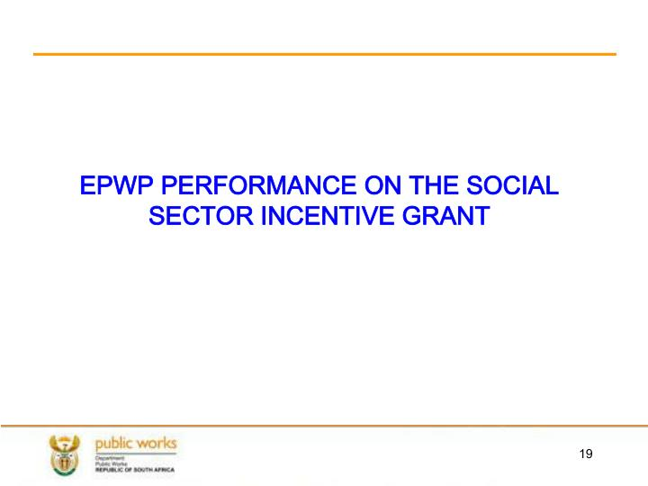 EPWP PERFORMANCE ON THE SOCIAL SECTOR INCENTIVE GRANT