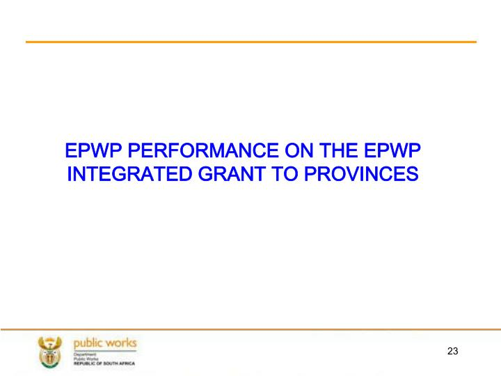 EPWP PERFORMANCE ON THE EPWP INTEGRATED GRANT TO PROVINCES