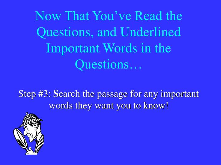 Now That You've Read the Questions, and Underlined Important Words in the Questions…