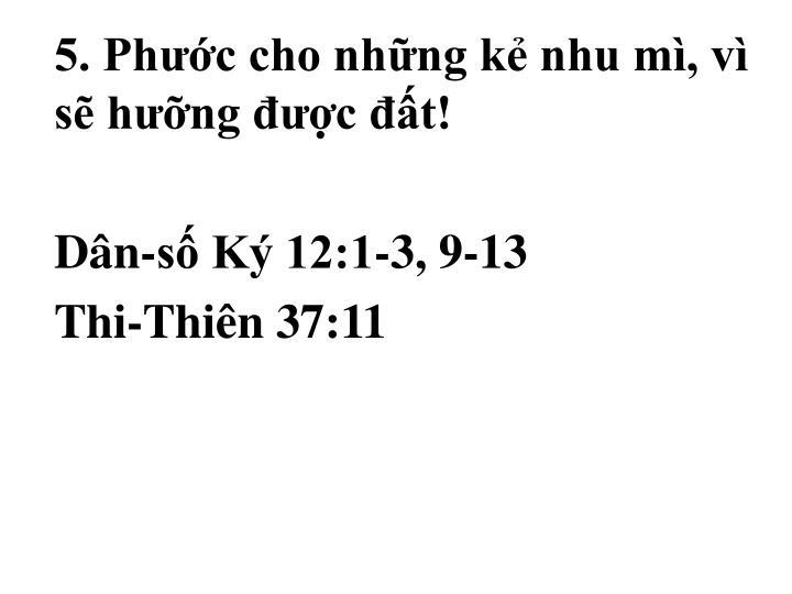5. Phước cho những kẻ nhu mì, vì sẽ hưỡng được đất!
