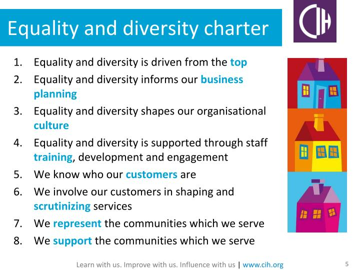 equality and diversity checklist for learning Equality and diversity training helps meet this requirement and ensures that an inclusive and fair working environment exists and that no form of perceived difference is an obstacle in career potential and progression.