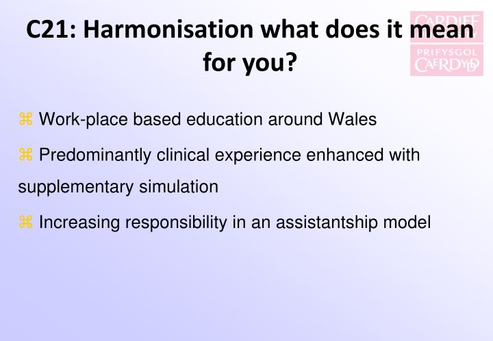 C21: Harmonisation what does it mean for you?