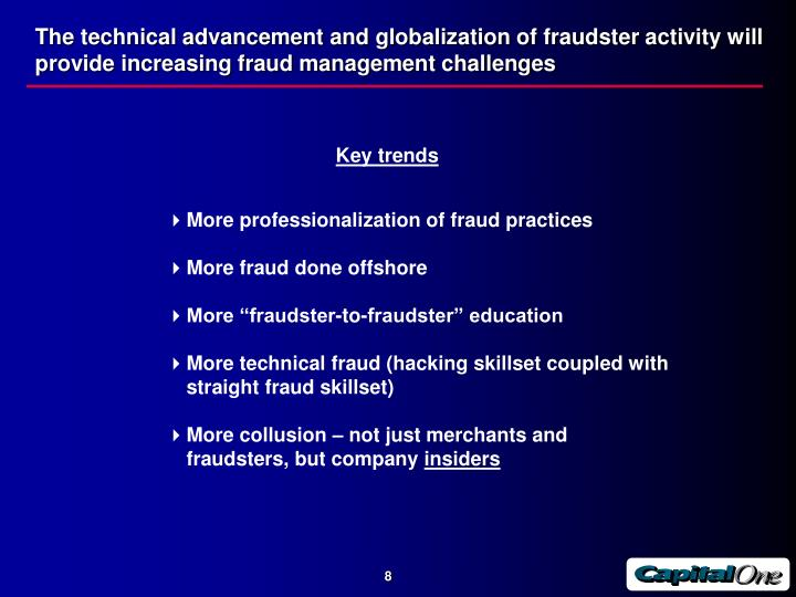 The technical advancement and globalization of fraudster activity will provide increasing fraud management challenges