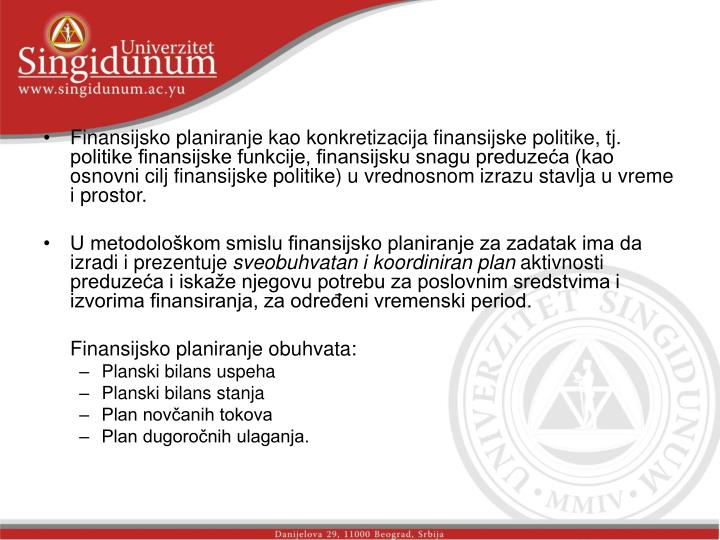 Finansijsko planiranje kao konkretizacija finansijske politike, tj. politike finansijske funkcije, f...