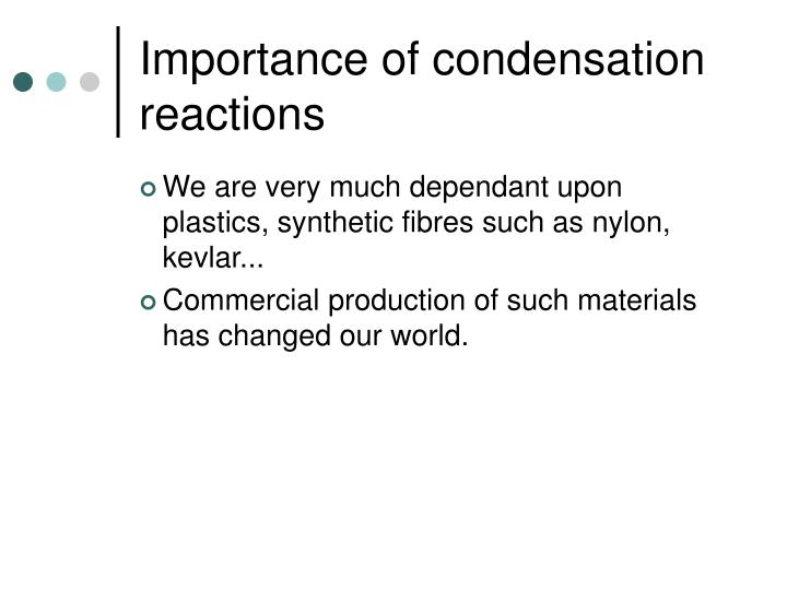 Importance of condensation reactions