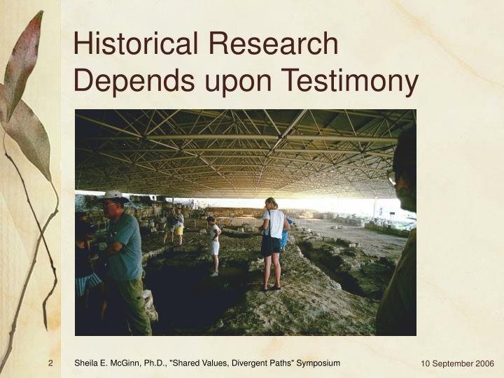 Historical research depends upon testimony