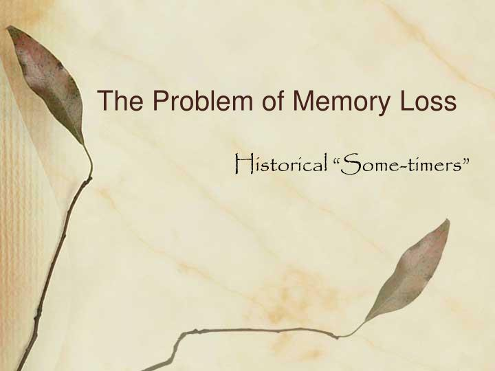The Problem of Memory Loss