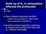 build up of o 2 in atmosphere affected life profoundly