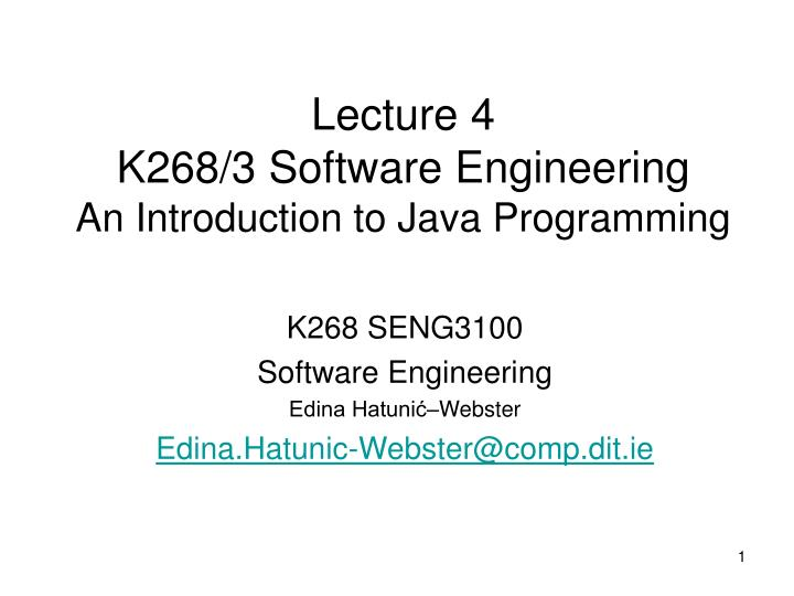 lecture 4 k268 3 software engineering an introduction to java programming n.
