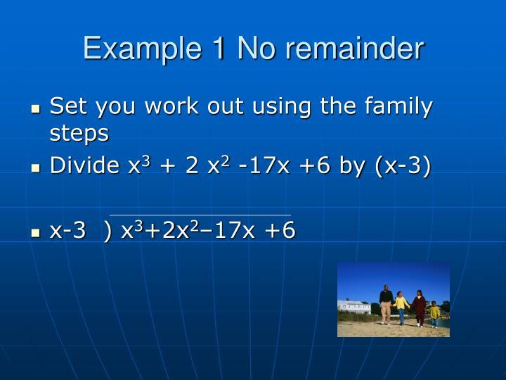 Example 1 No remainder