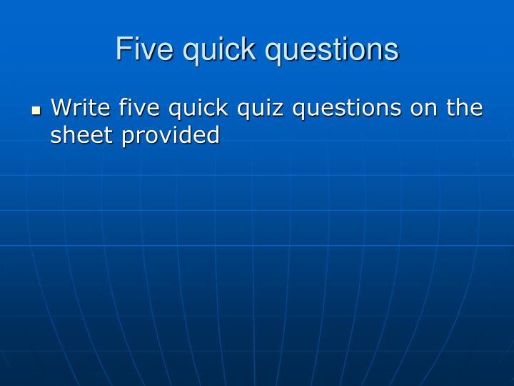 Five quick questions