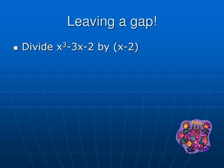 Leaving a gap!