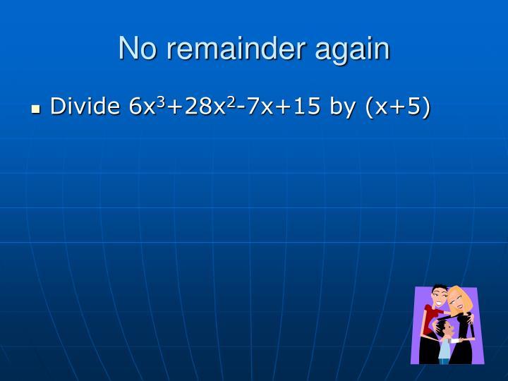 No remainder again