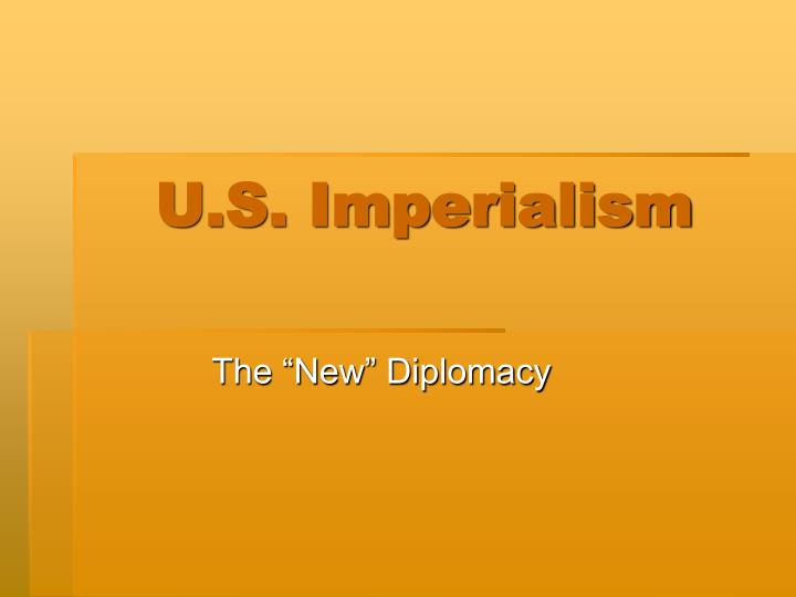 u s imperialism American imperialism is a policy aimed at extending the political, economic, and cultural control of the united states government over areas beyond its boundaries.