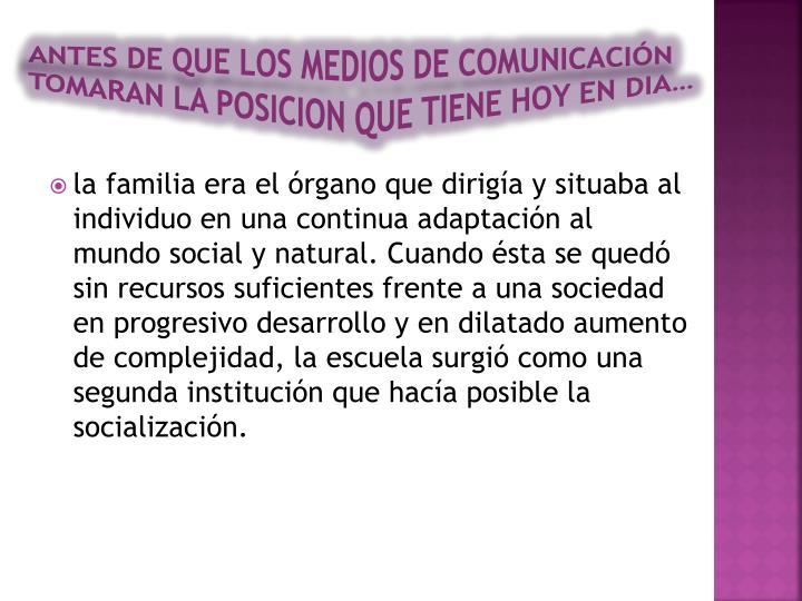 ANTES DE QUE LOS MEDIOS DE COMUNICACIÓN TOMARAN LA POSICION QUE TIENE HOY EN DIA…