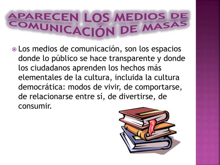 APARECEN LOS MEDIOS DE COMUNICACIÓN DE MASAS