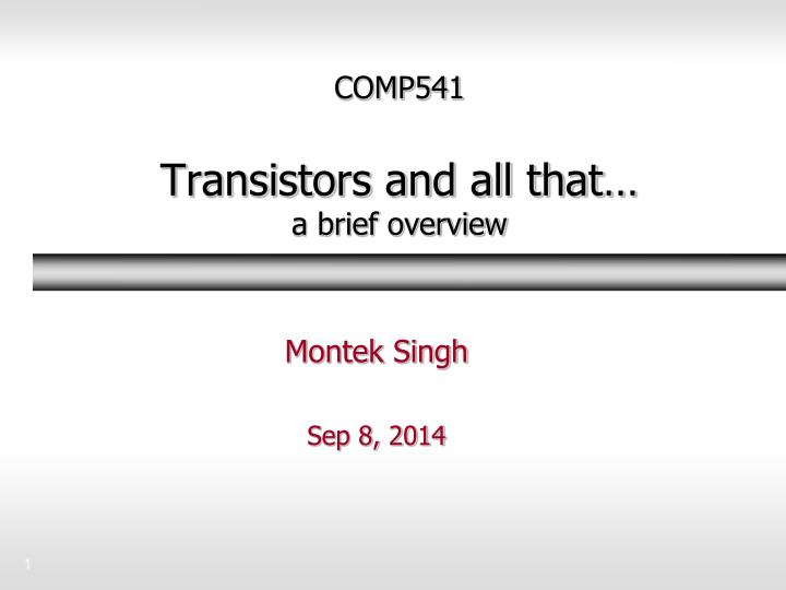 Comp541 transistors and all that a brief overview