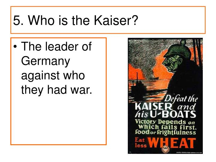 5. Who is the Kaiser?