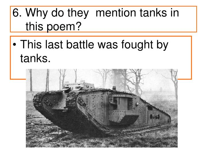 6. Why do they  mention tanks in this poem?