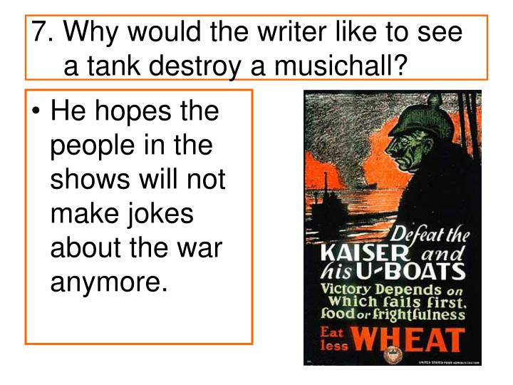 7. Why would the writer like to see a tank destroy a musichall?
