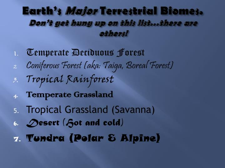Earth s major terrestrial biomes don t get hung up on this list there are others