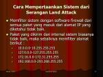 cara mempertaankan sistem dari serangan land attack