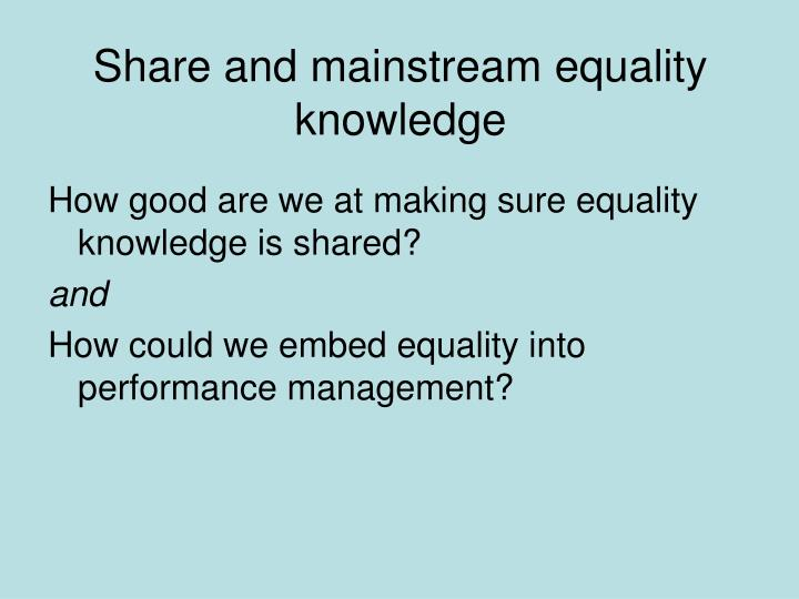 Share and mainstream equality knowledge