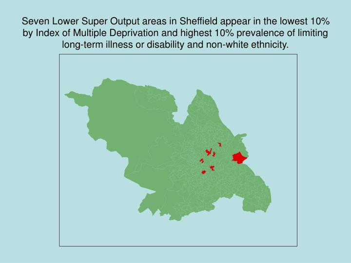 Seven Lower Super Output areas in Sheffield appear in the lowest 10% by Index of Multiple Deprivation and highest 10% prevalence of limiting long-term illness or disability and non-white ethnicity.