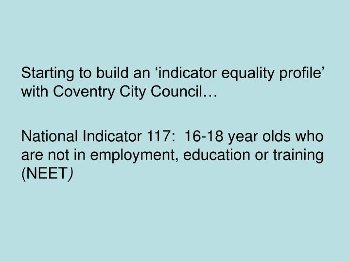 Starting to build an 'indicator equality profile' with Coventry City Council…