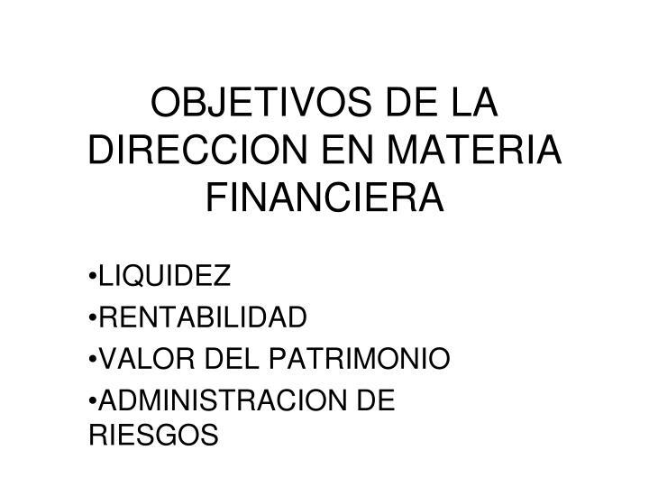 OBJETIVOS DE LA DIRECCION EN MATERIA FINANCIERA