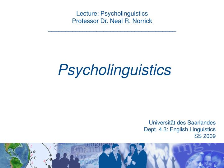 interrelationship of psycholinguistic and quranic sciences The word 'psycholinguistics' is first used in the year of 1936 - interrelationship of psycholinguistic and quranic sciences essay introduction as steinberg and sciarini (2006) mentioned in their book an introduction to psycholinguistics regarding the definition of psycholinguistics.