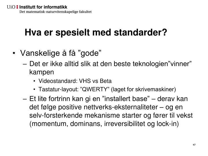 Hva er spesielt med standarder?