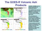 the goes r volcanic ash products