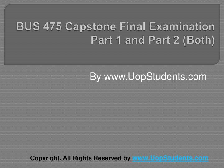 bus 475 capstone final examination part 1 and part 2 both n.