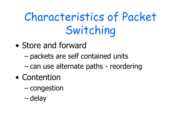 Characteristics of Packet Switching