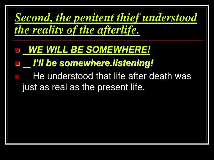 Second, the penitent thief understood the reality of the afterlife.