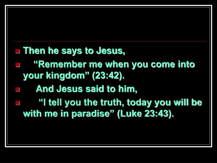 Then he says to Jesus,